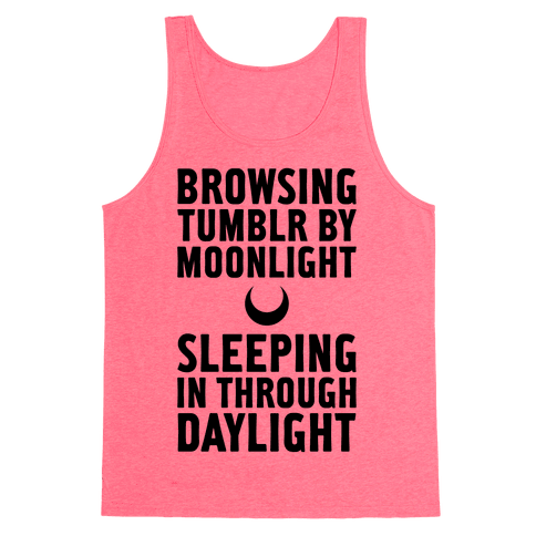 Browsing Tumblr By Moonlight, Sleeping In Through Daylight Tank Top