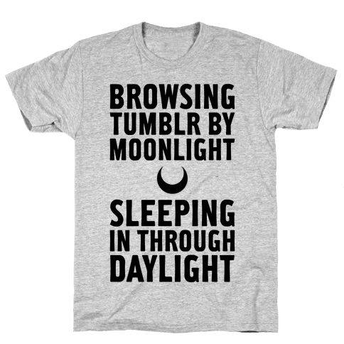 Browsing Tumblr By Moonlight, Sleeping In Through Daylight Mens T-Shirt
