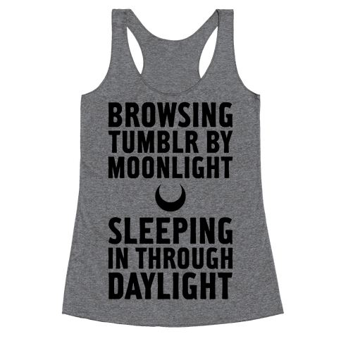 Browsing Tumblr By Moonlight, Sleeping In Through Daylight Racerback Tank Top
