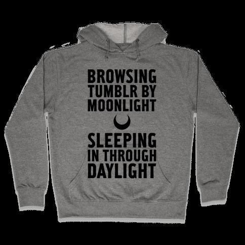 Browsing Tumblr By Moonlight, Sleeping In Through Daylight Hooded Sweatshirt