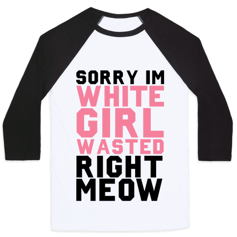 Sorry I'm White Girl Wasted Right Meow Baseball Tee
