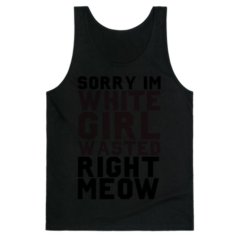 Sorry I'm White Girl Wasted Right Meow Tank Top