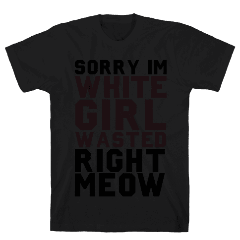 Sorry I'm White Girl Wasted Right Meow Mens T-Shirt