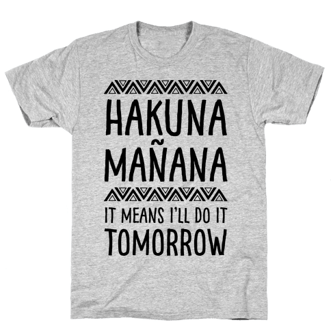 Hakuna Maana It Means I'll Do It Tomorrow Mens T-Shirt