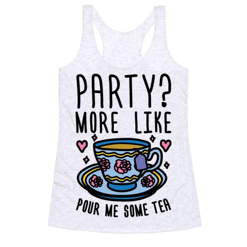 Party? More Like Pour Me Some Tea Racerback Tank Top