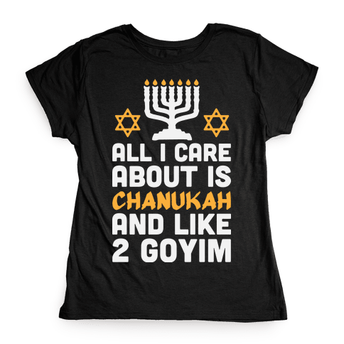 All I Care About is Chanukah Womens T-Shirt