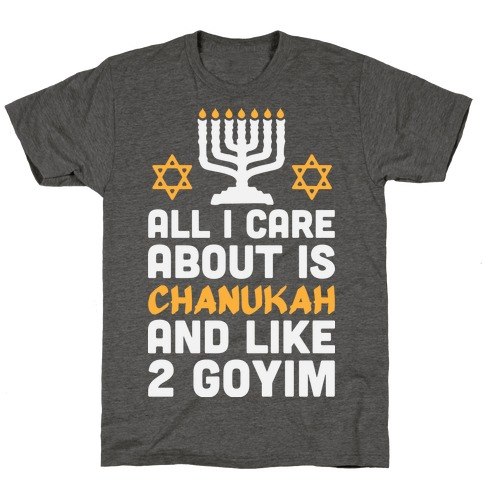 All I Care About is Chanukah T-Shirt