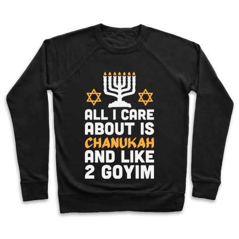 All I Care About is Chanukah Pullover