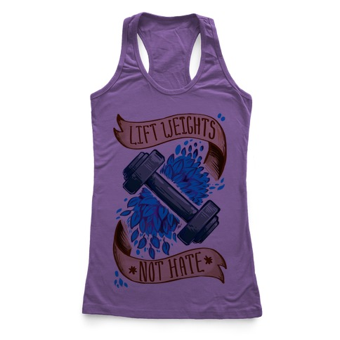 Lift Weights Not Hate Racerback Tank Top