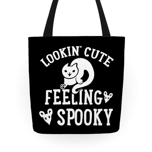 Lookin' Cute. Feeling Spooky. Tote
