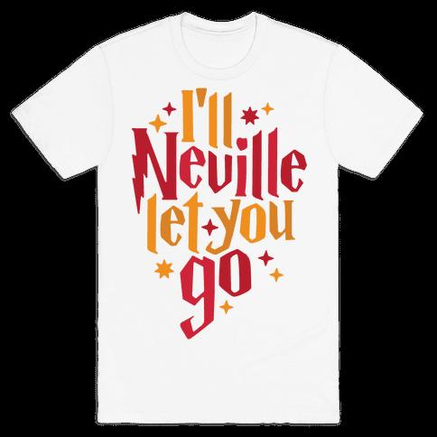 I'll Neville Let You Go Mens T-Shirt