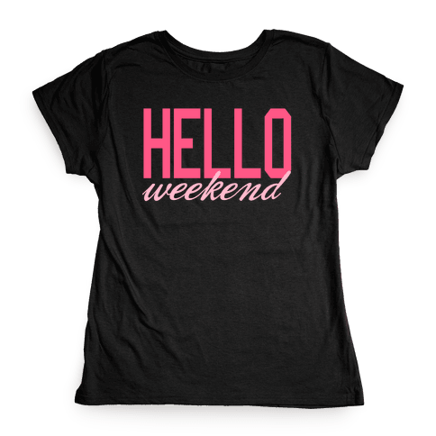 Hello Weekend Womens T-Shirt