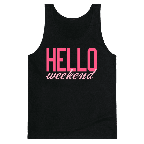 Hello Weekend Tank Top