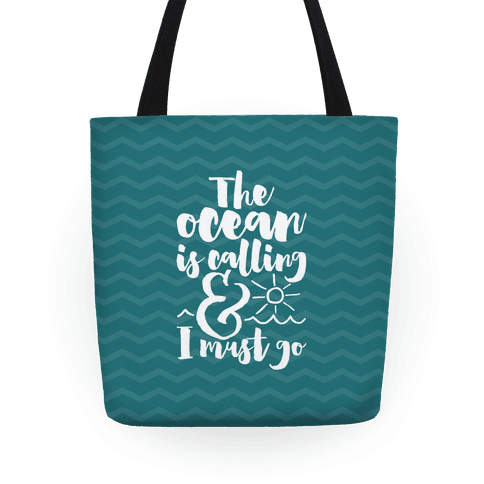 The Ocean Is Calling And I Must Go Tote