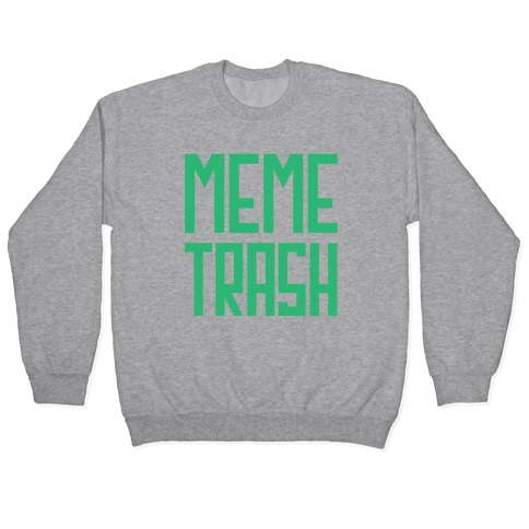 Meme Trash Pullover