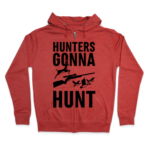 Hunters Gonna Hunt Zip Hoodie