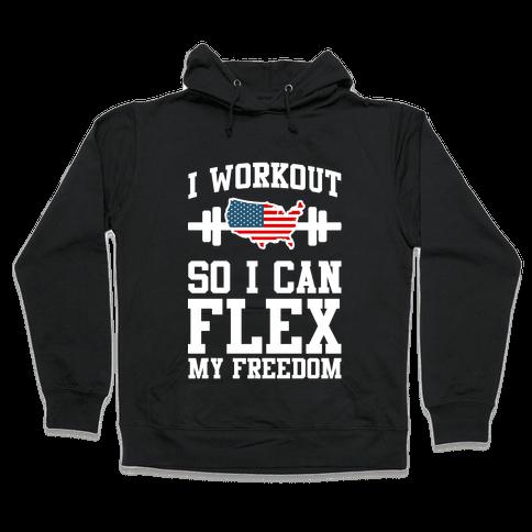I Workout So I Can Flex My Freedom Hooded Sweatshirt