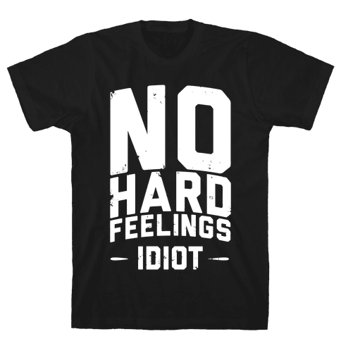No Hard Feelings, Idiot Mens T-Shirt
