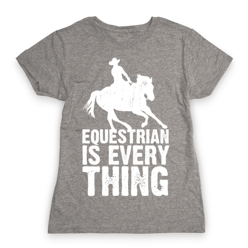 Equestrian is Everything Womens T-Shirt