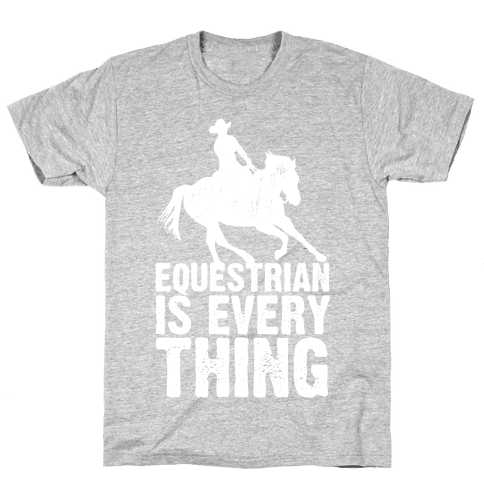 Equestrian is Everything Mens T-Shirt