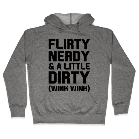 Flirty Nerdy and a Little Dirty Hooded Sweatshirt
