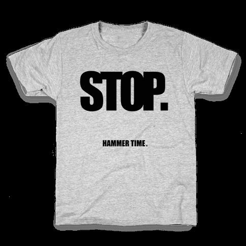 STOP. Hammertime. Kids T-Shirt