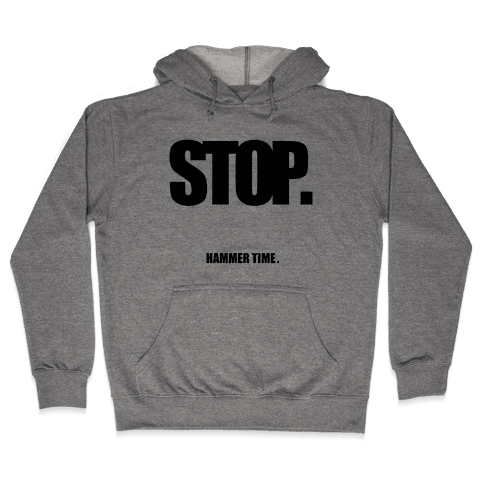 STOP. Hammertime. Hooded Sweatshirt