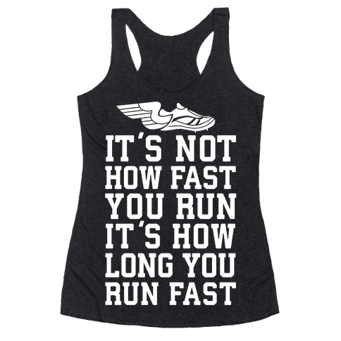 It's not How Fast You Run, It's How long You Run fast Racerback Tank Top