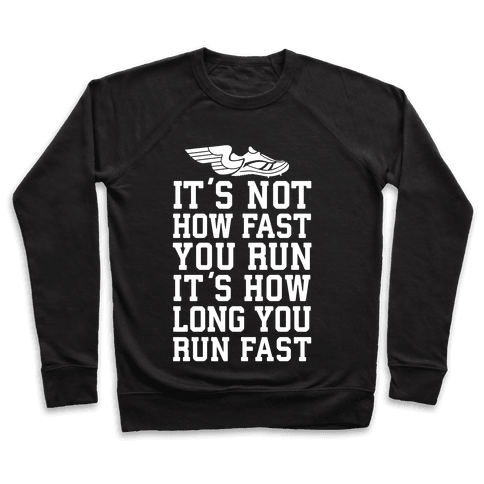 It's not How Fast You Run, It's How long You Run fast Pullover