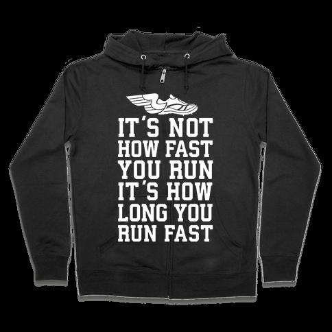 It's not How Fast You Run, It's How long You Run fast Zip Hoodie