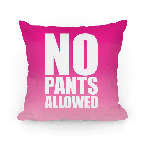 No Pants Allowed Pillow