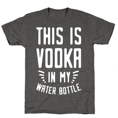 This is Vodka in My Water Bottle T-Shirt
