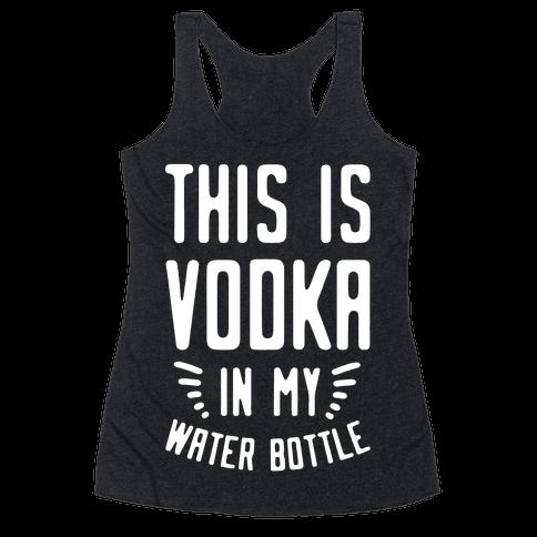 This is Vodka in My Water Bottle Racerback Tank Top