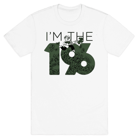 I am the 1% Mens T-Shirt
