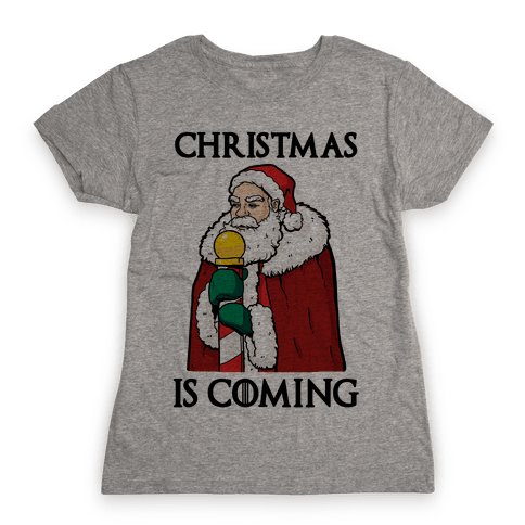 Christmas is Coming Womens T-Shirt