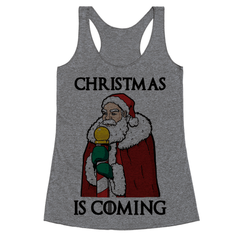 Christmas is Coming Racerback Tank Top