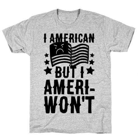 I AmeriCAN But I AmeriWON'T Mens T-Shirt