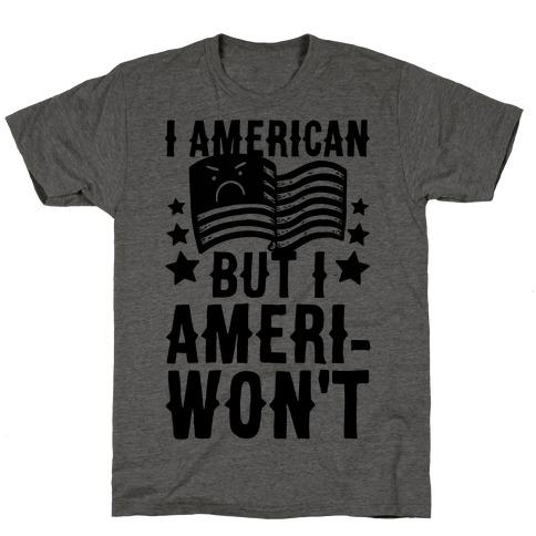 I AmeriCAN But I AmeriWON'T T-Shirt