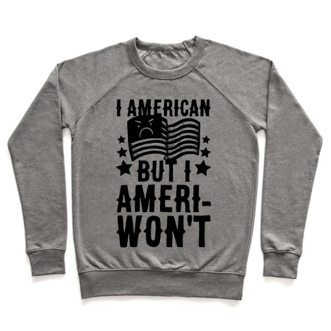 I AmeriCAN But I AmeriWON'T Pullover