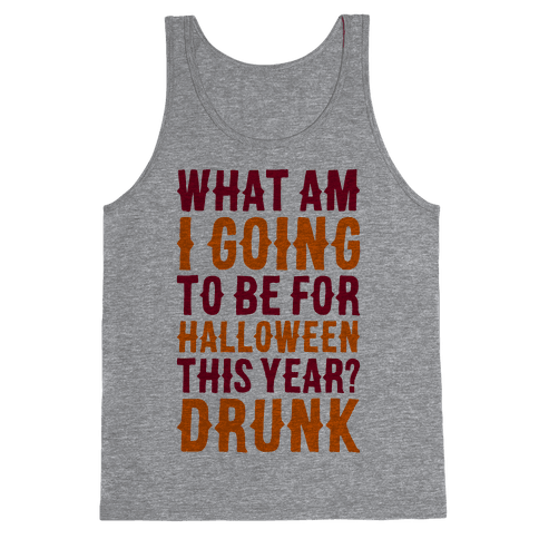 What Am I Going To Be For Halloween This Year? Tank Top