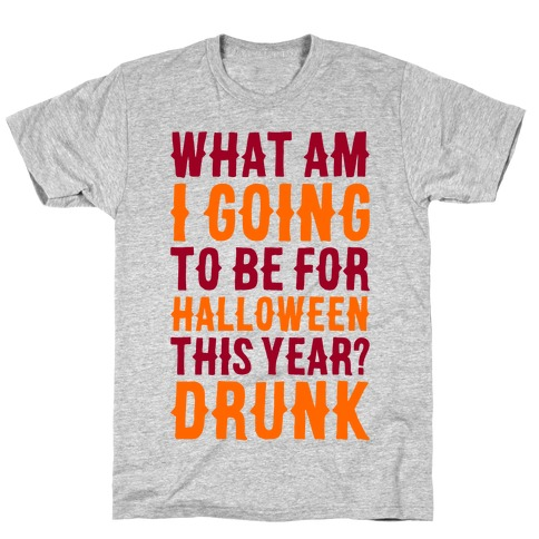 84120e67c What Am I Going To Be For Halloween This Year? T-Shirt