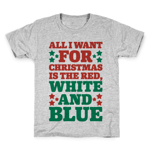 All I Want For Christmas Is Red, White And Blue Kids T-Shirt