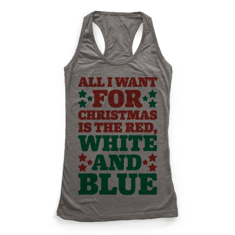 All I Want For Christmas Is Red, White And Blue Racerback Tank Top