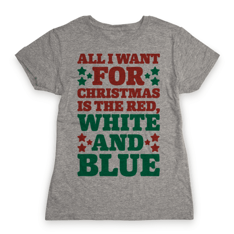 All I Want For Christmas Is Red, White And Blue Womens T-Shirt