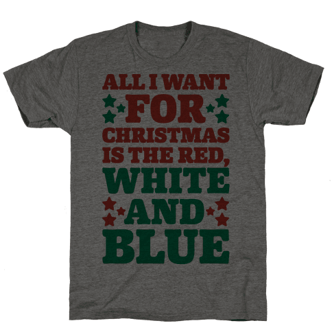 All I Want For Christmas Is Red, White And Blue Mens T-Shirt