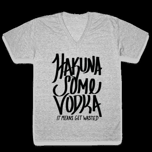 Hakuna Some Vodka V-Neck Tee Shirt