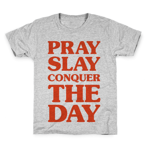 Pray Slay Conquer The Day Kids T-Shirt