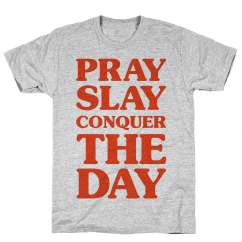 Pray Slay Conquer The Day