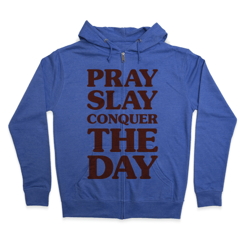 Pray Slay Conquer The Day Zip Hoodie