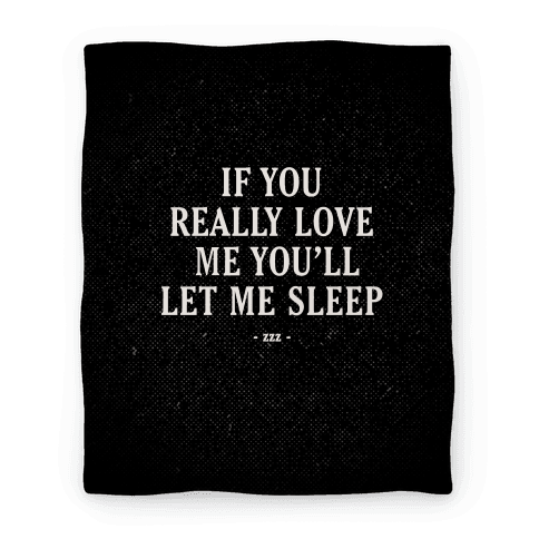 If You Really Love Me You'll Let Me Sleep Blanket